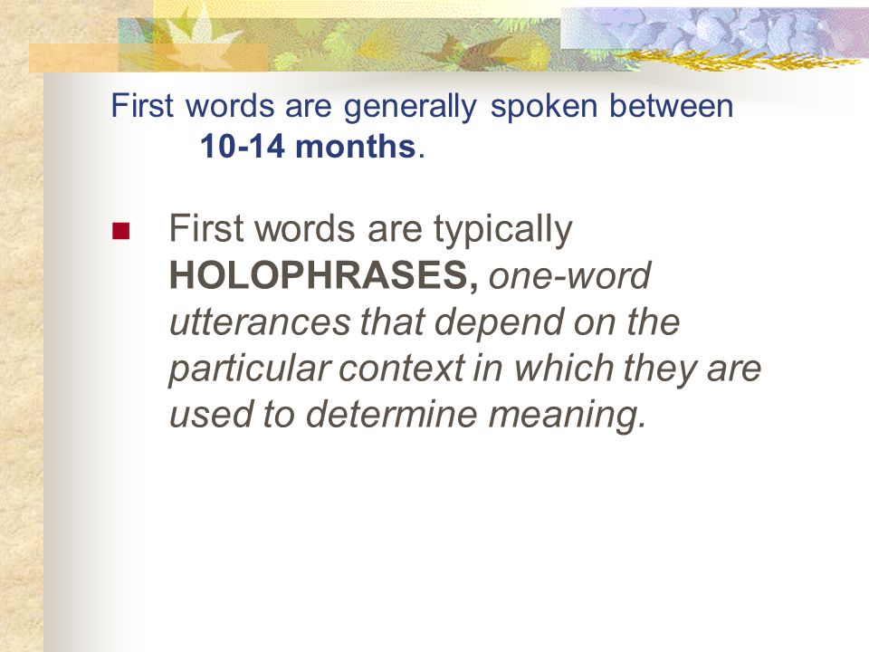 First words are generally spoken between 10-14 months.