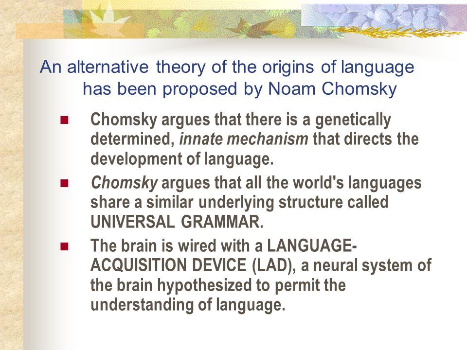 An alternative theory of the origins of language has been proposed by Noam Chomsky