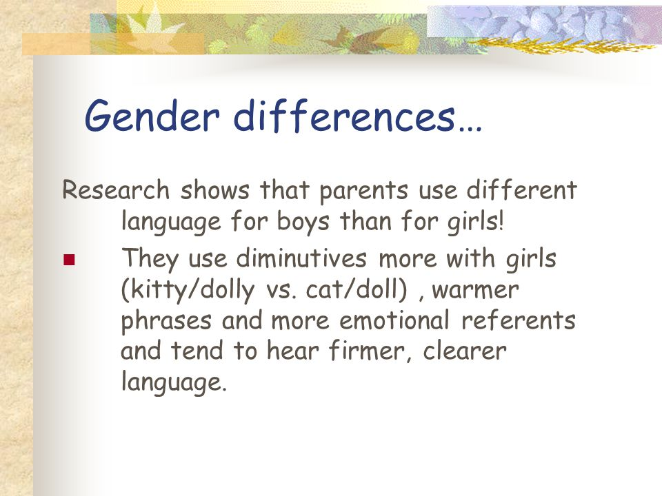 Gender differences… Research shows that parents use different language for boys than for girls!