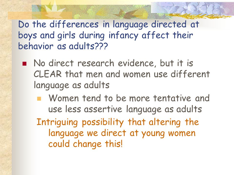 Do the differences in language directed at boys and girls during infancy affect their behavior as adults