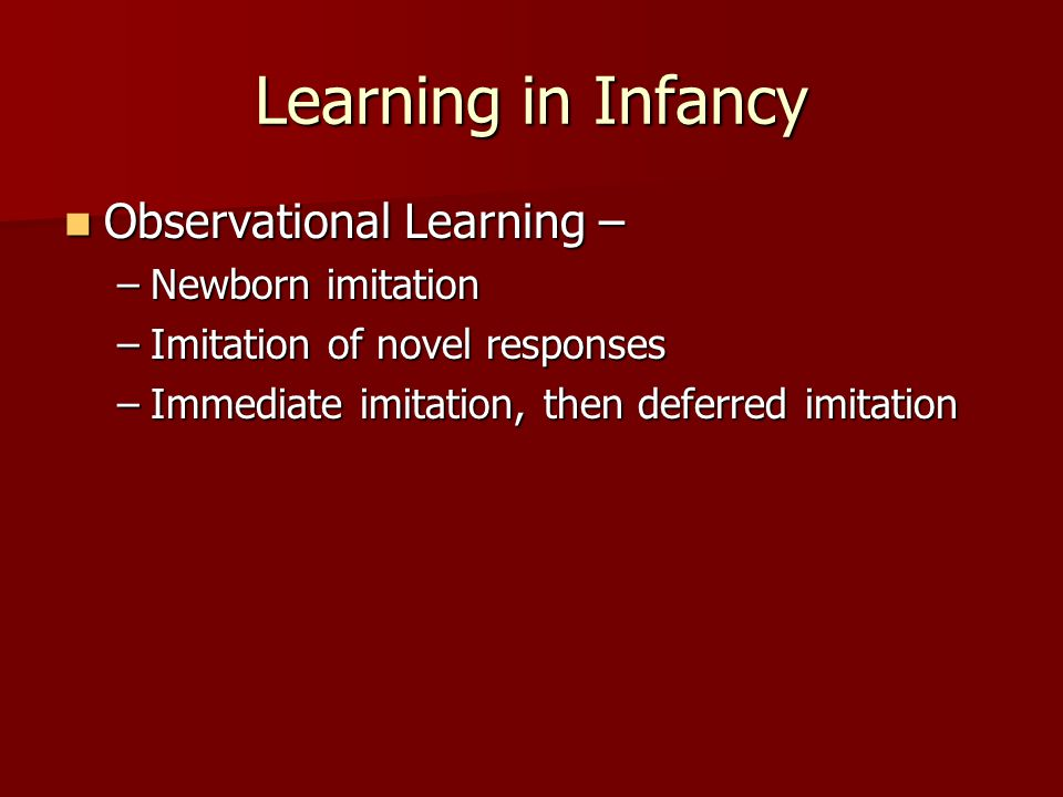 Learning in Infancy Observational Learning – Newborn imitation