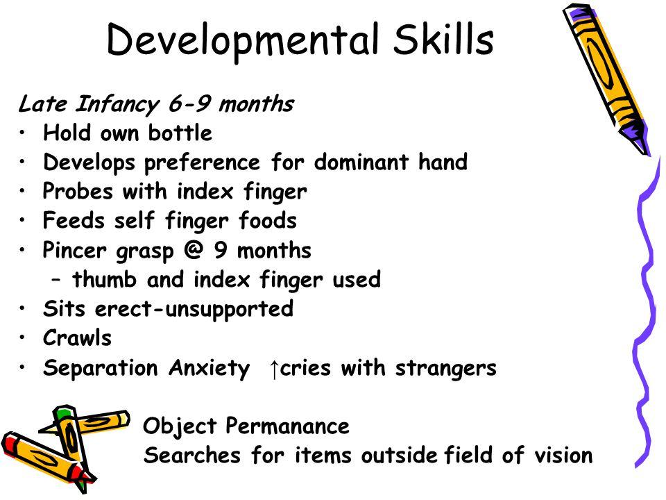 Developmental Skills Late Infancy 6-9 months Hold own bottle