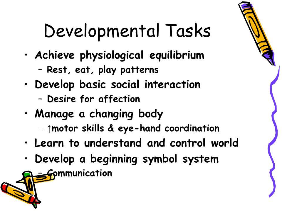 Developmental Tasks Achieve physiological equilibrium