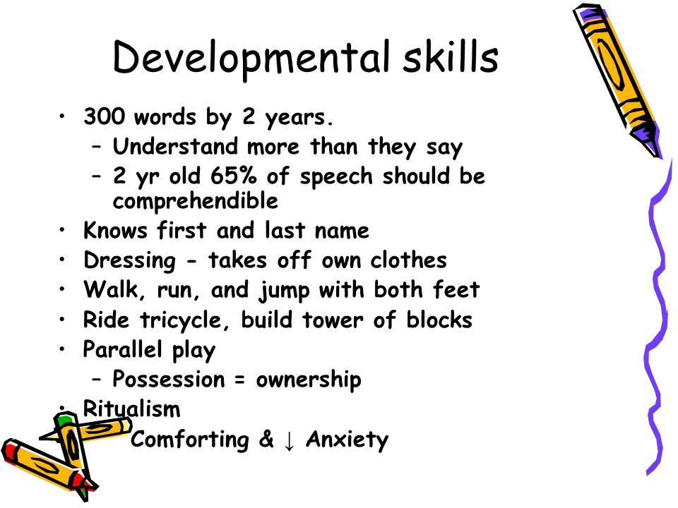 Developmental skills 300 words by 2 years.