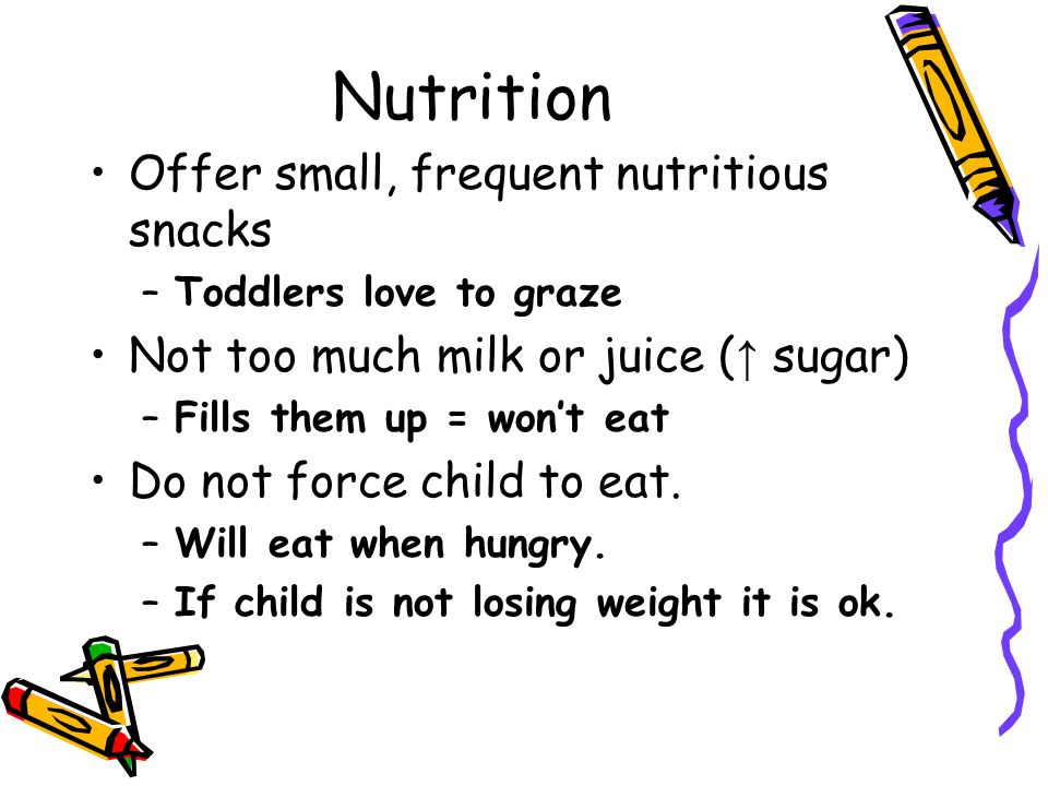 Nutrition Offer small, frequent nutritious snacks