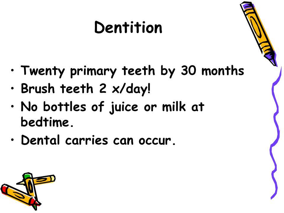 Dentition Twenty primary teeth by 30 months Brush teeth 2 x/day!