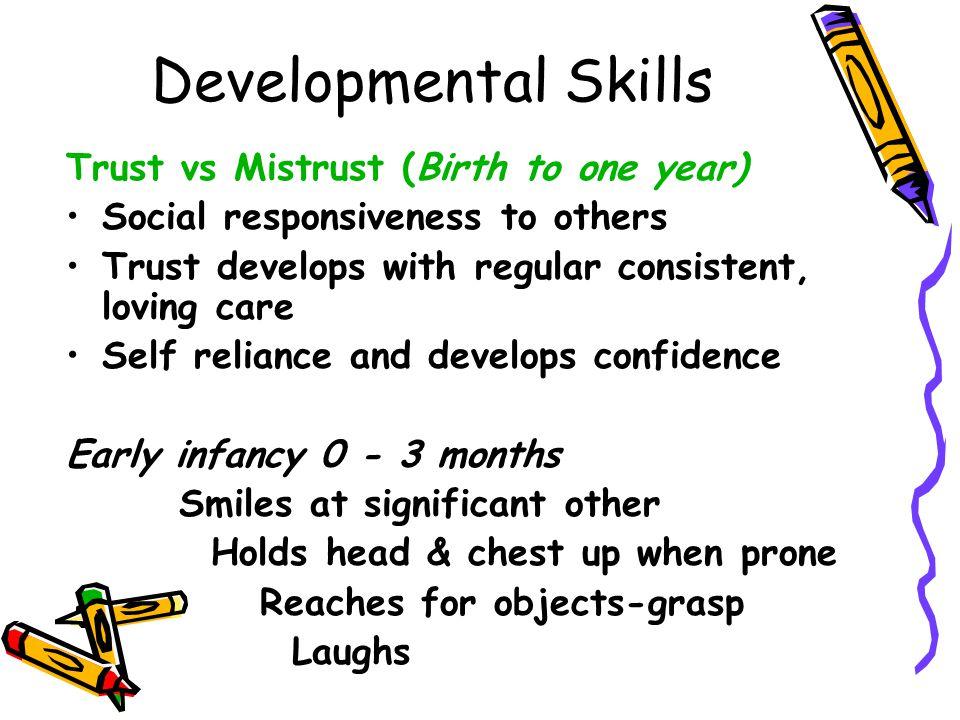 Developmental Skills Trust vs Mistrust (Birth to one year)