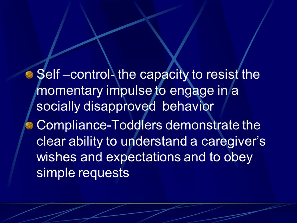 Self –control- the capacity to resist the momentary impulse to engage in a socially disapproved behavior