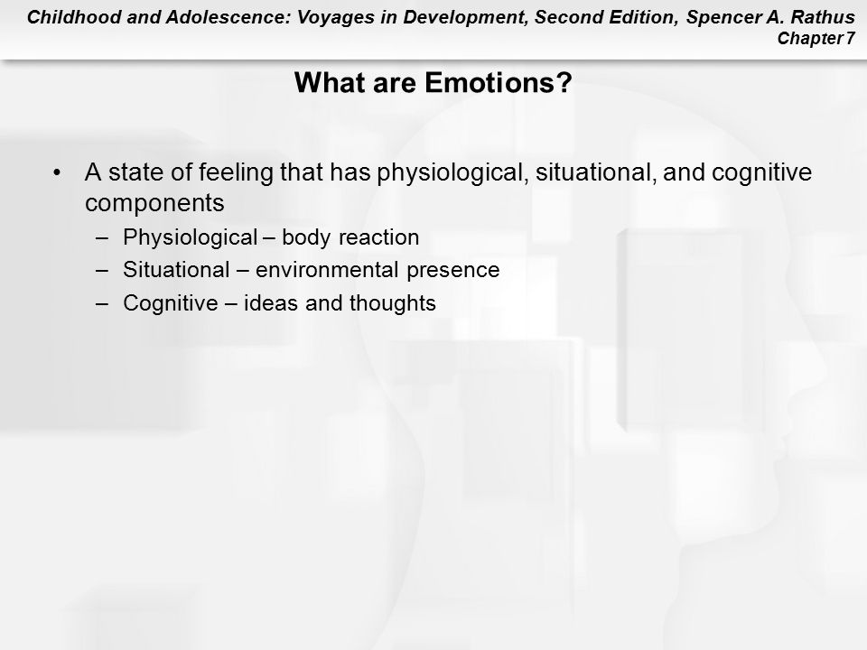 What are Emotions A state of feeling that has physiological, situational, and cognitive components.