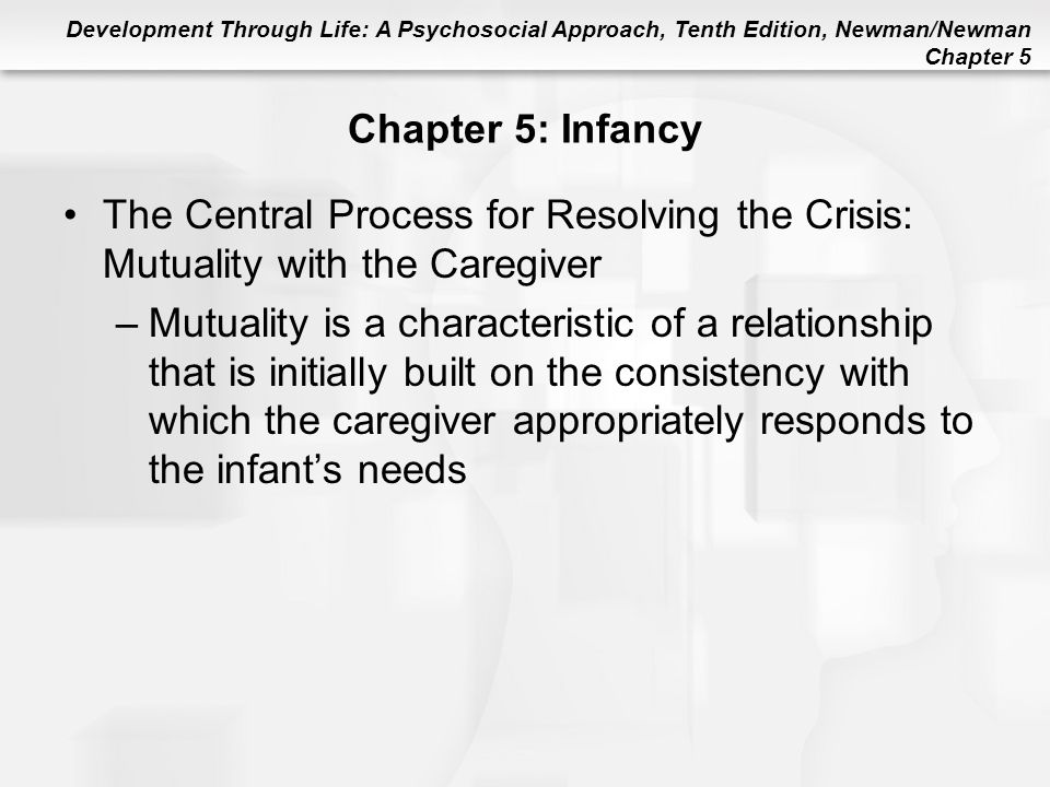 Chapter 5: Infancy The Central Process for Resolving the Crisis: Mutuality with the Caregiver.