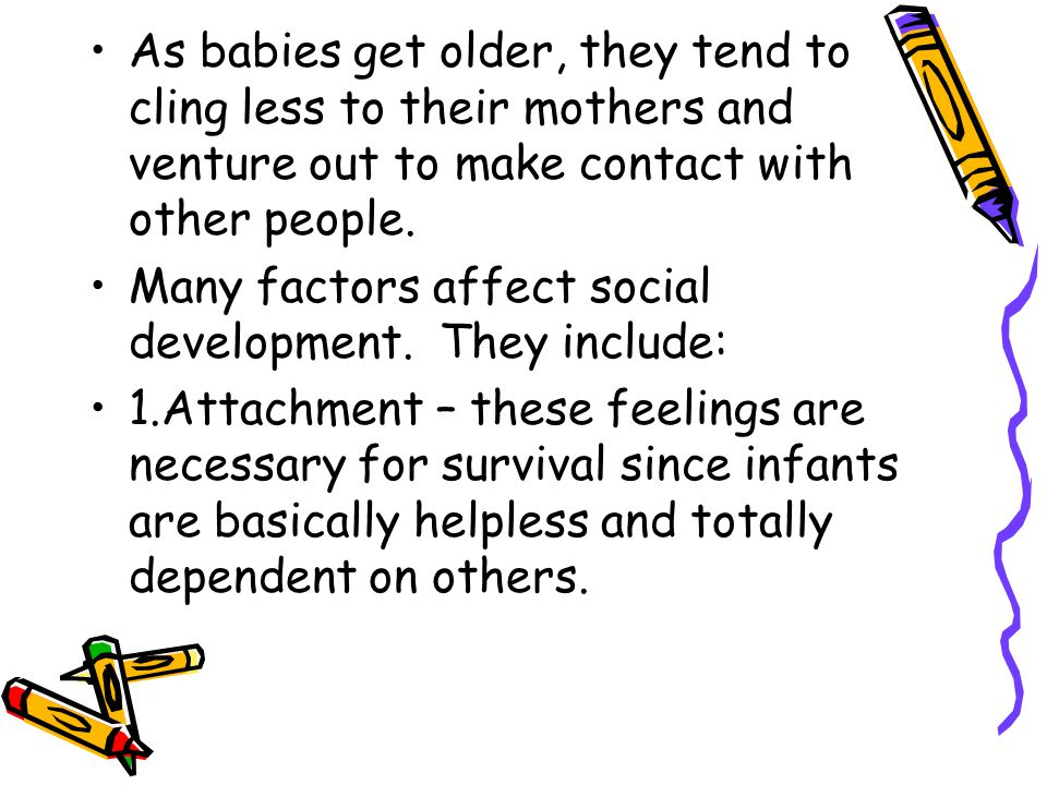 As babies get older, they tend to cling less to their mothers and venture out to make contact with other people.