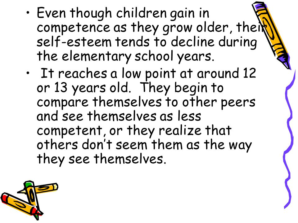 Even though children gain in competence as they grow older, their self-esteem tends to decline during the elementary school years.