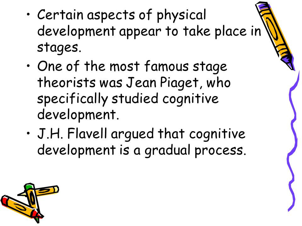 Certain aspects of physical development appear to take place in stages.