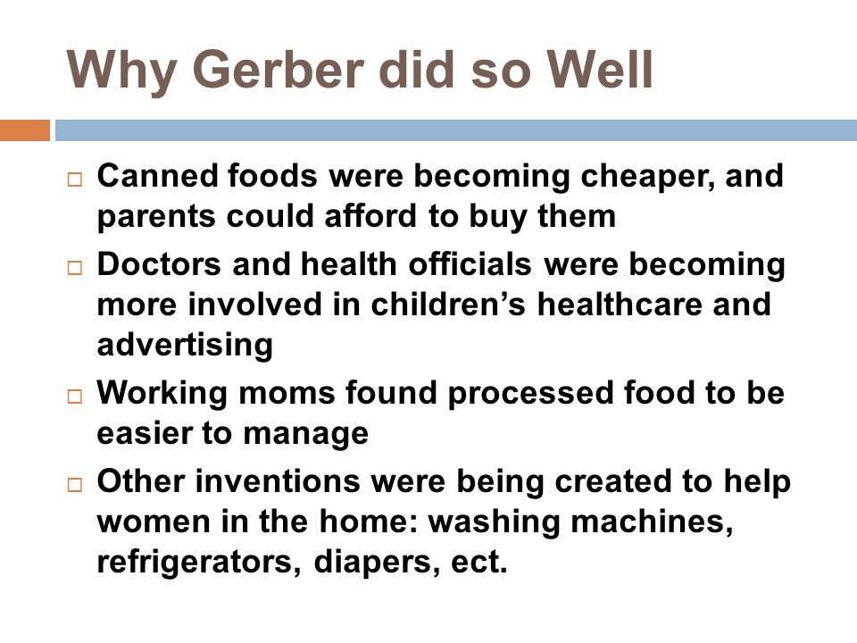 Why Gerber did so Well Canned foods were becoming cheaper, and parents could afford to buy them.