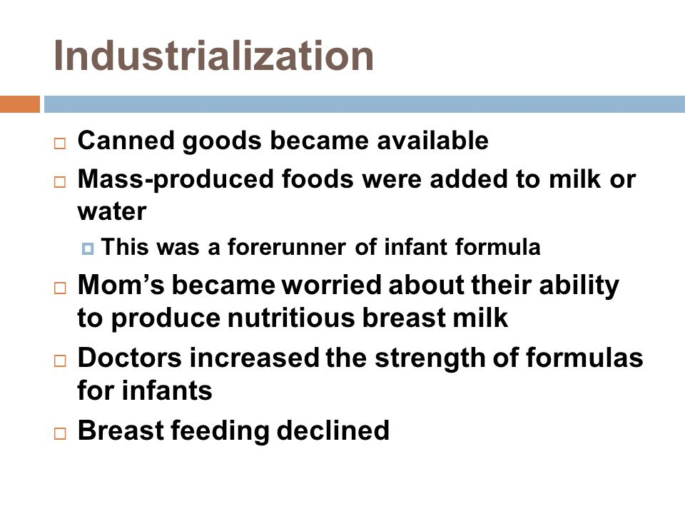 Industrialization Canned goods became available. Mass-produced foods were added to milk or water.