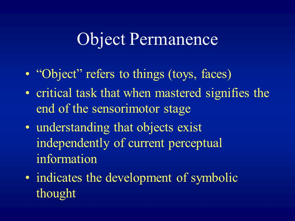 Object Permanence Object refers to things (toys, faces)