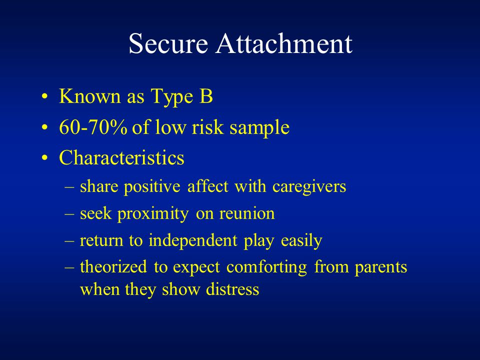 Secure Attachment Known as Type B 60-70% of low risk sample