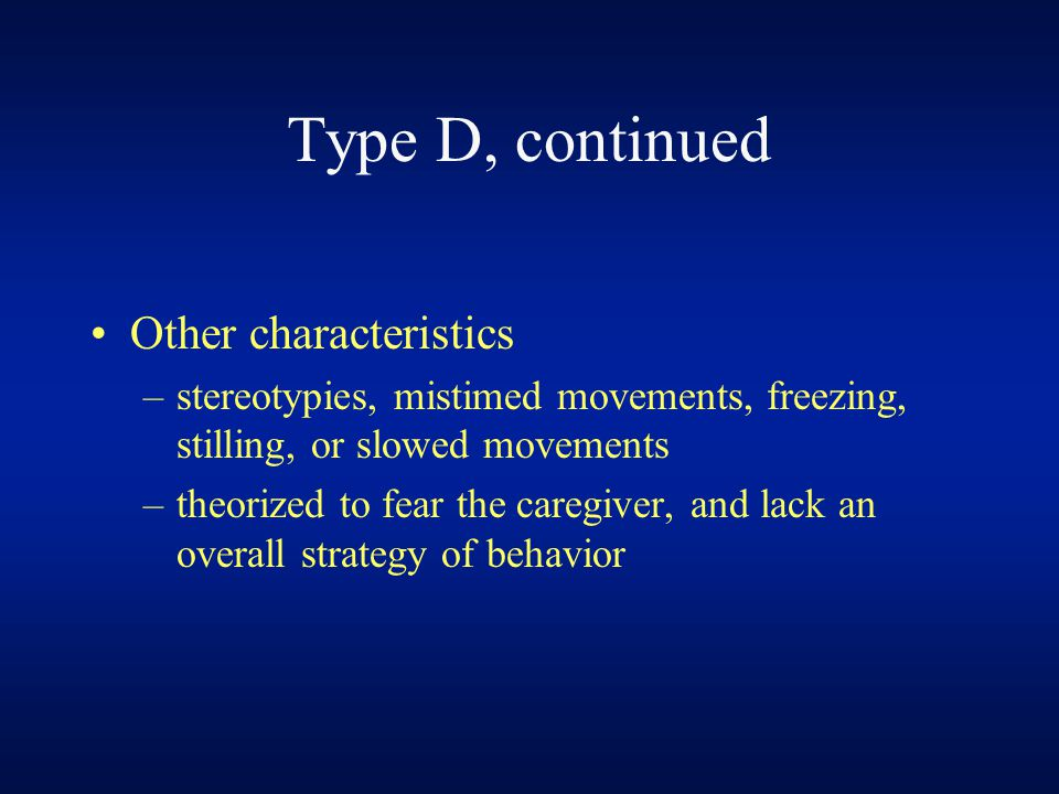 Type D, continued Other characteristics