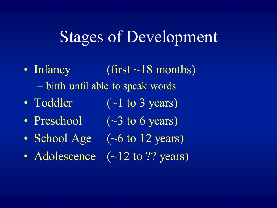 Stages of Development Infancy (first ~18 months)