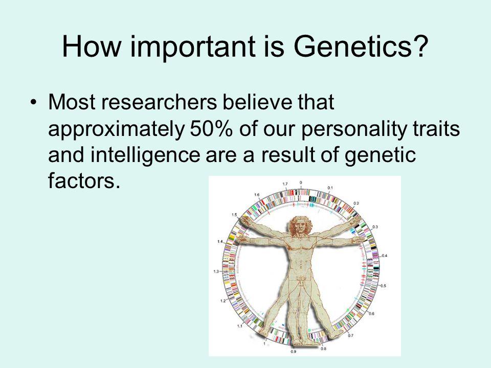 How important is Genetics