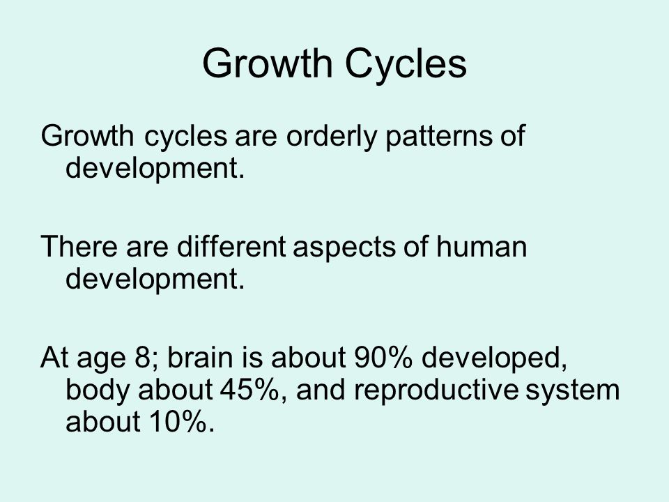 Growth Cycles Growth cycles are orderly patterns of development.