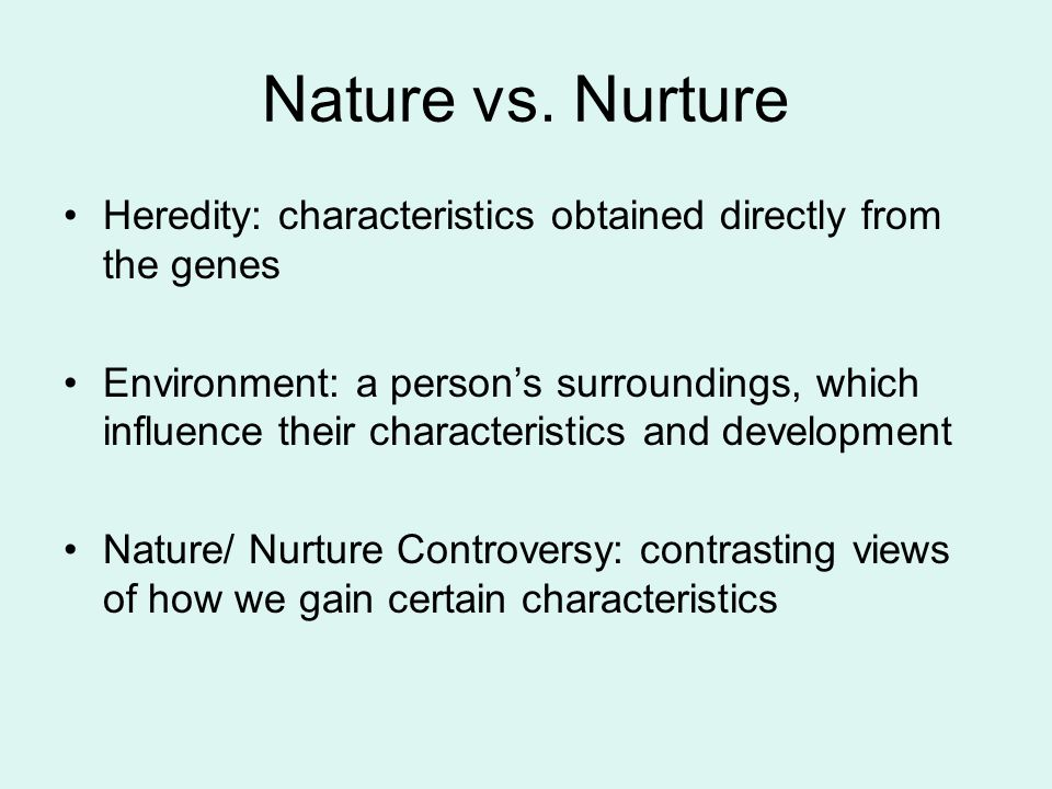 Nature vs. Nurture Heredity: characteristics obtained directly from the genes.