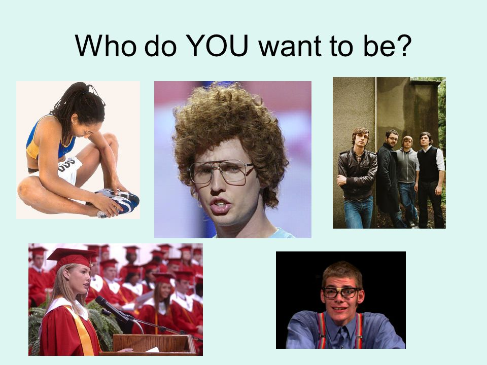 Who do YOU want to be