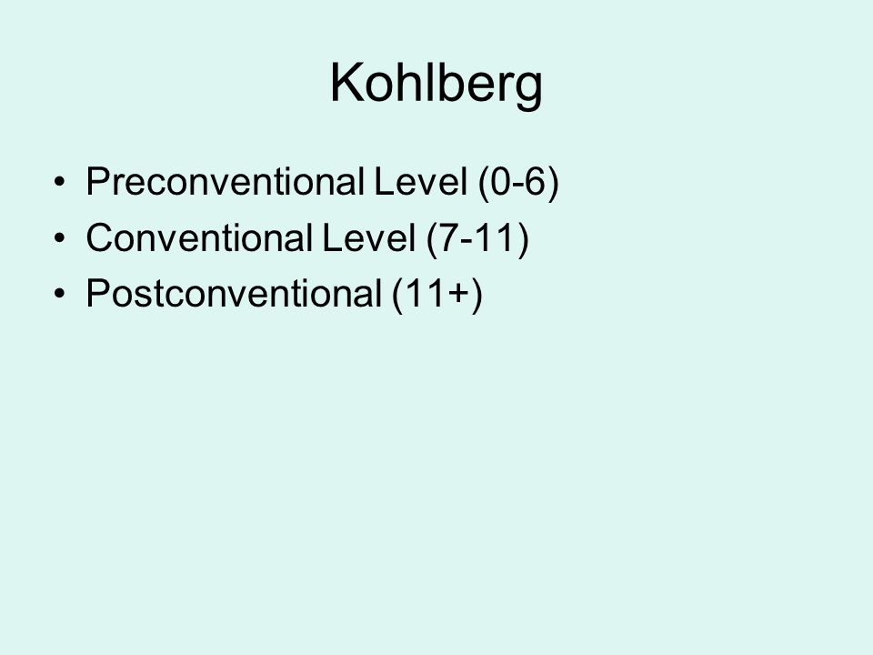 Kohlberg Preconventional Level (0-6) Conventional Level (7-11)