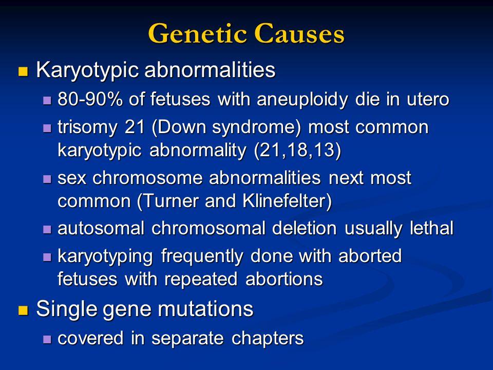 Genetic Causes Karyotypic abnormalities Single gene mutations