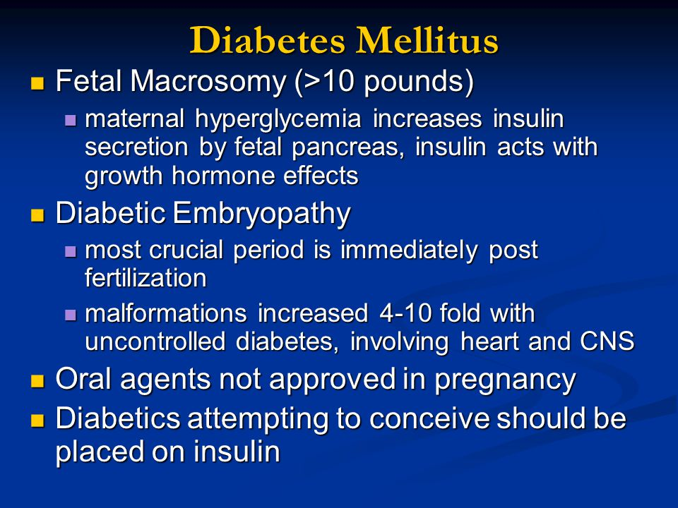 Diabetes Mellitus Fetal Macrosomy (>10 pounds) Diabetic Embryopathy