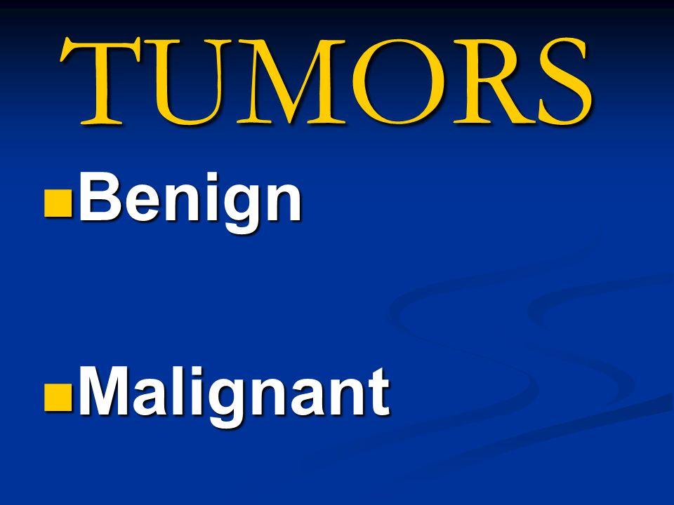 TUMORS Benign Malignant