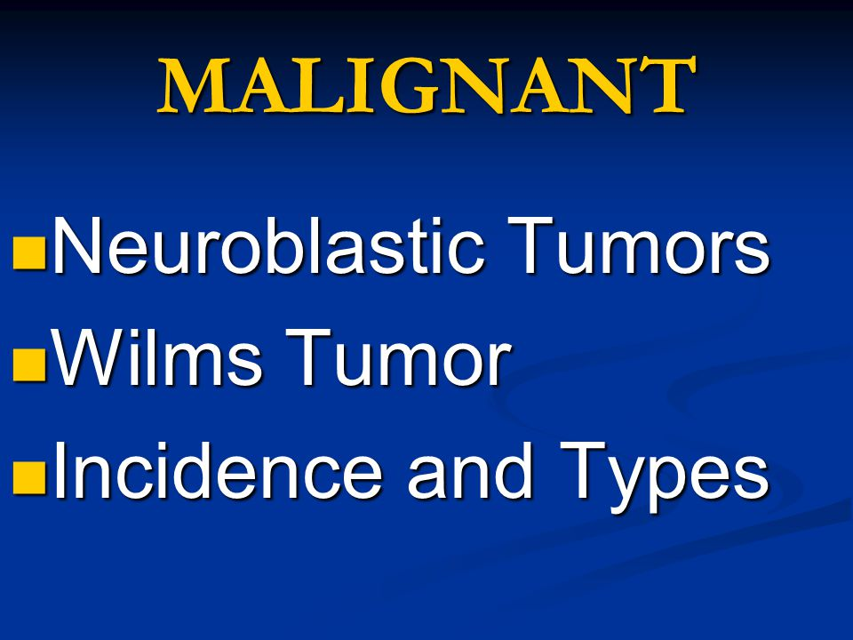 MALIGNANT Neuroblastic Tumors Wilms Tumor Incidence and Types
