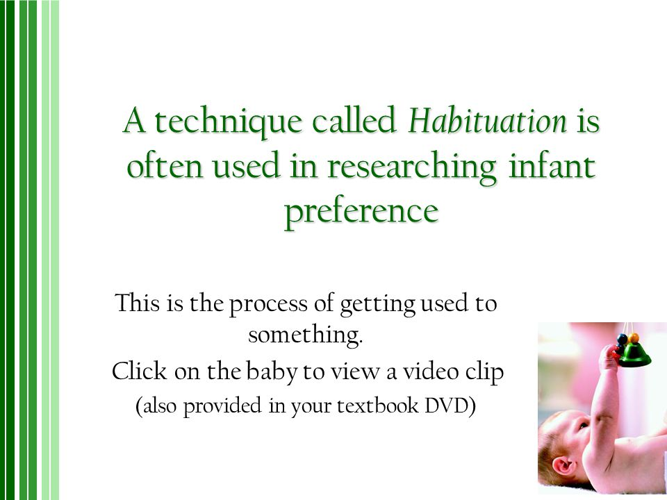 A technique called Habituation is often used in researching infant preference
