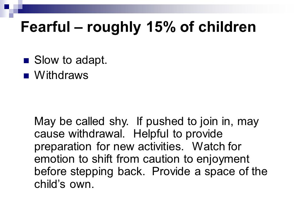 Fearful – roughly 15% of children