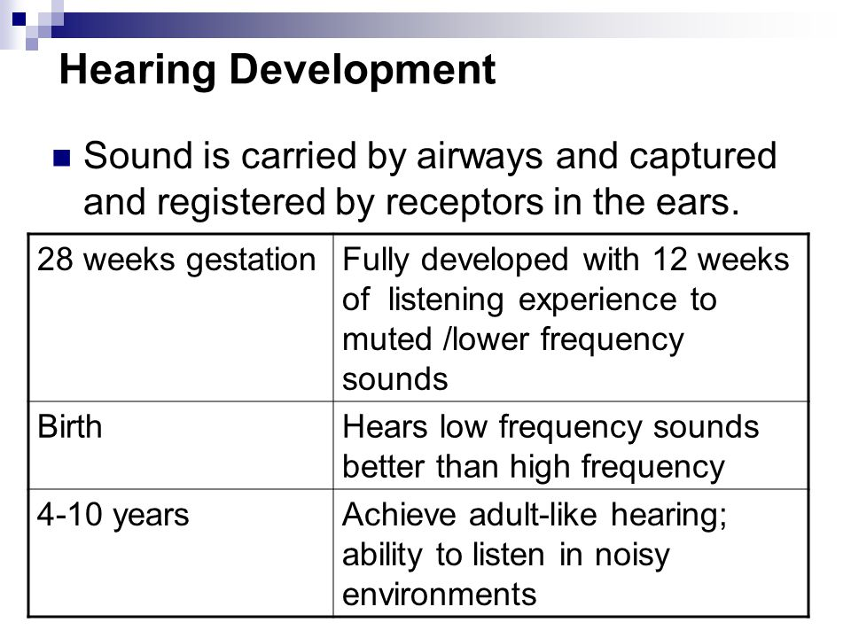 Hearing Development Sound is carried by airways and captured and registered by receptors in the ears.