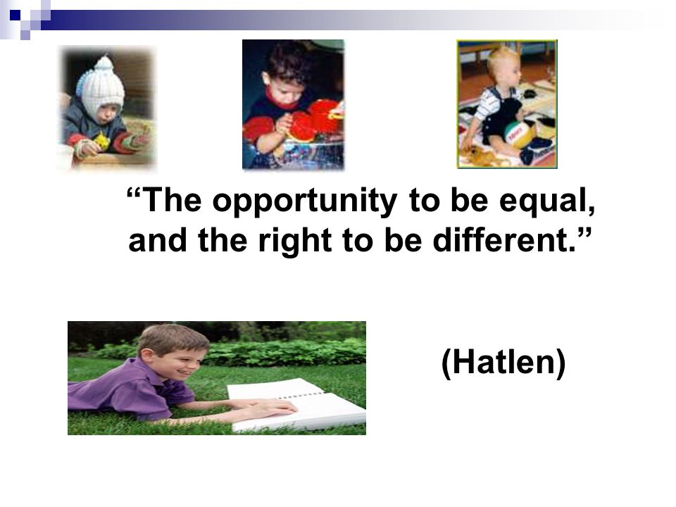 The opportunity to be equal, and the right to be different.