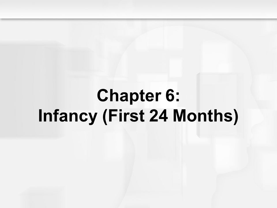Chapter 6: Infancy (First 24 Months)