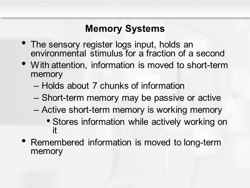 Memory Systems The sensory register logs input, holds an environmental stimulus for a fraction of a second.