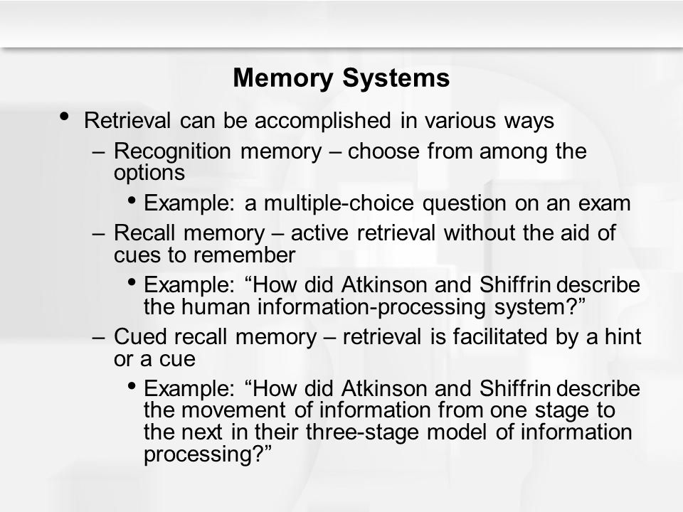Memory Systems Retrieval can be accomplished in various ways