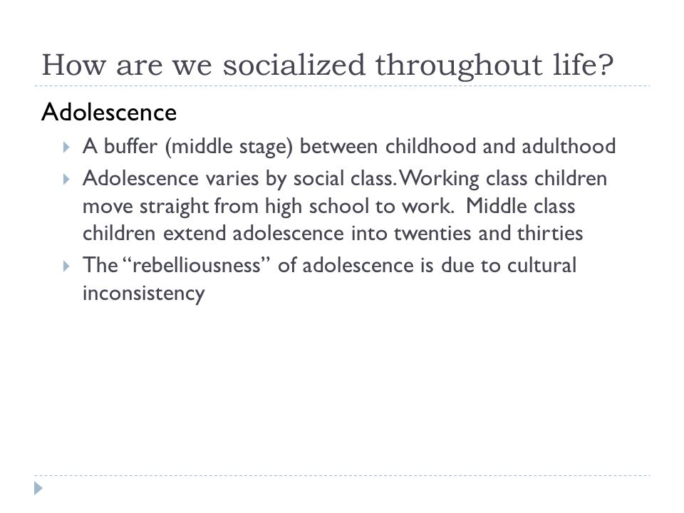 How are we socialized throughout life