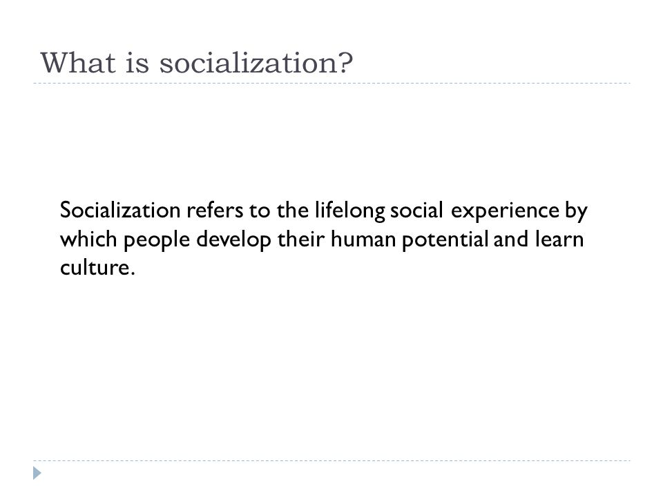 What is socialization.