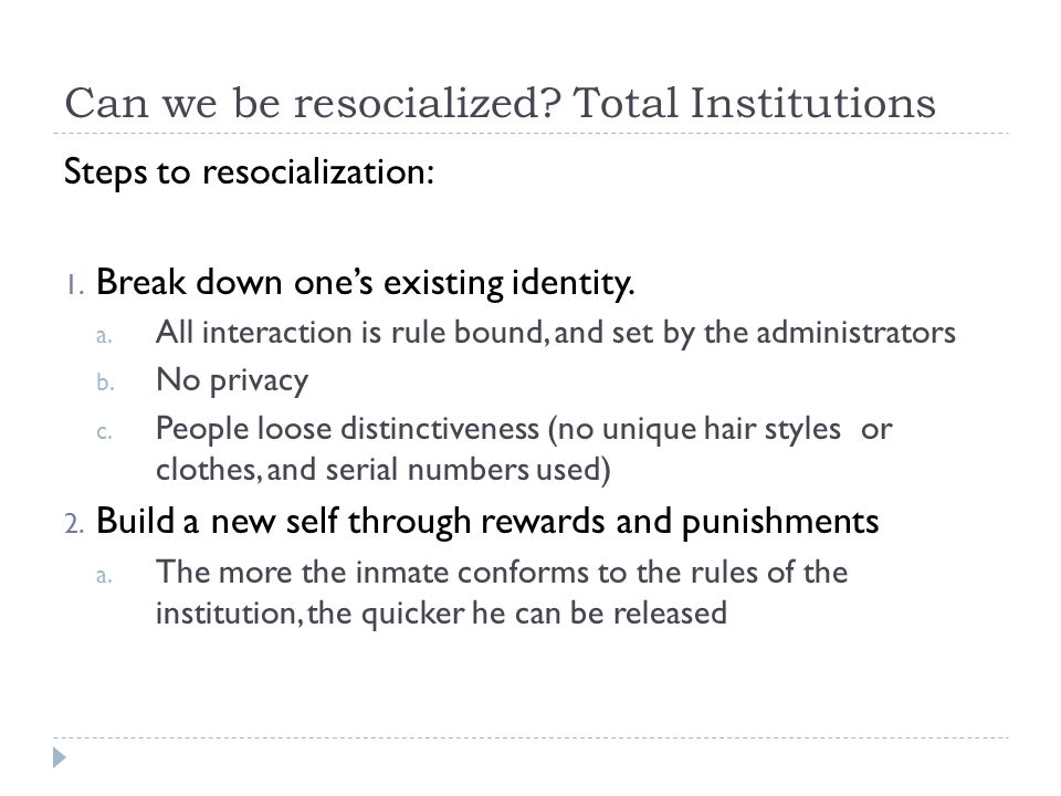 Can we be resocialized Total Institutions