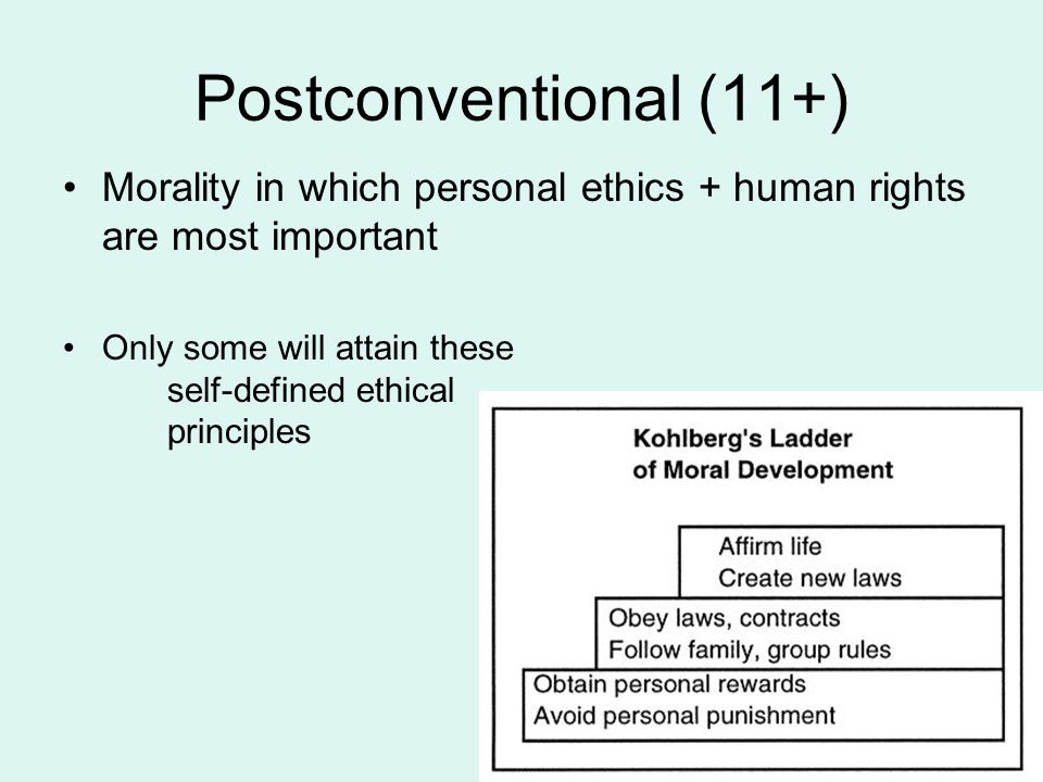 Postconventional (11+) Morality in which personal ethics + human rights are most important.