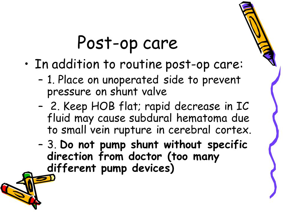 Post-op care In addition to routine post-op care: