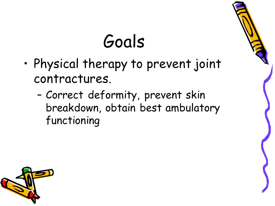 Goals Physical therapy to prevent joint contractures.