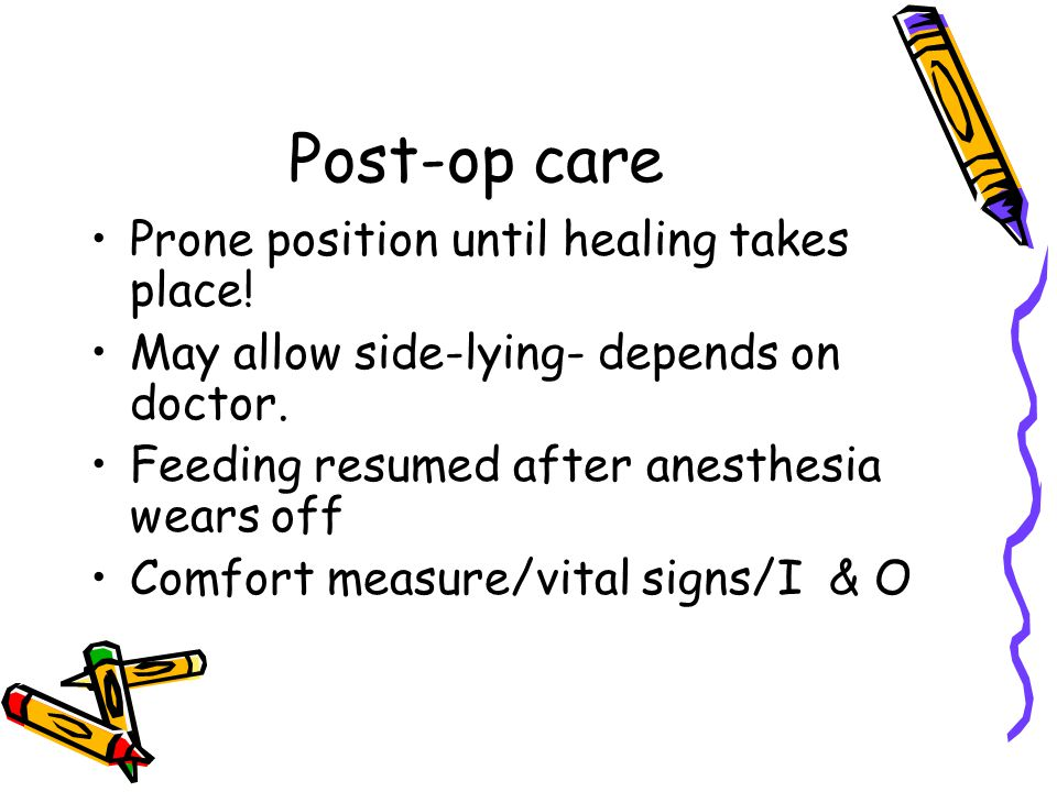 Post-op care Prone position until healing takes place!