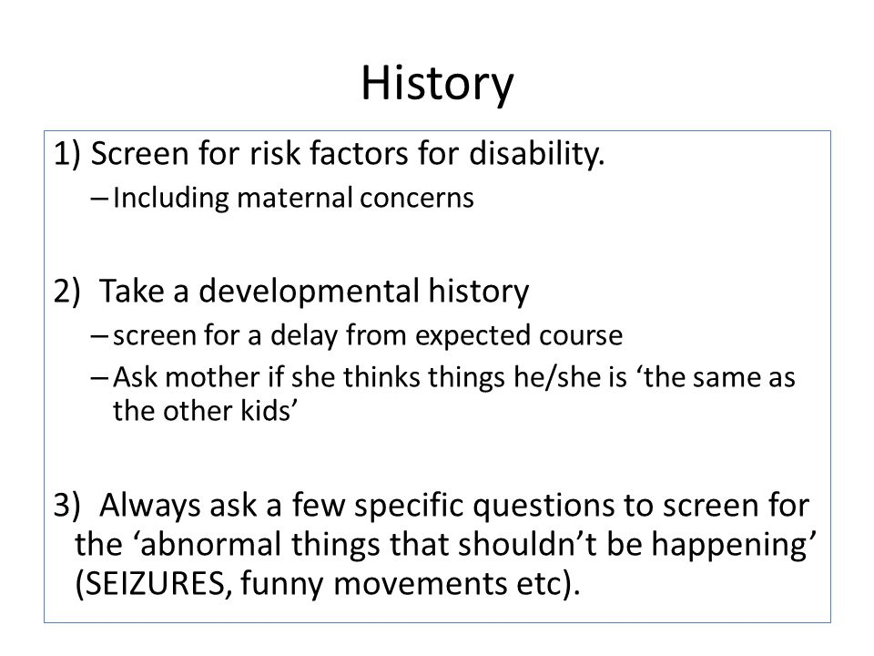 History Screen for risk factors for disability.