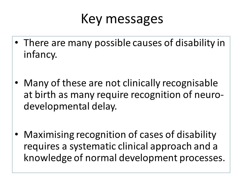 Key messages There are many possible causes of disability in infancy.