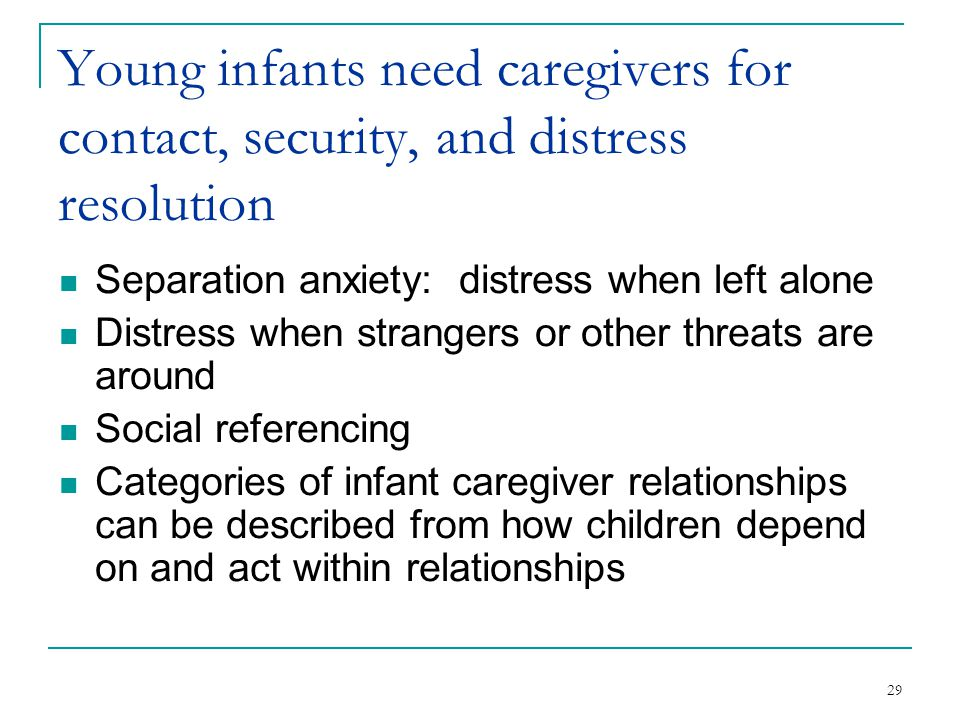 Young infants need caregivers for contact, security, and distress resolution