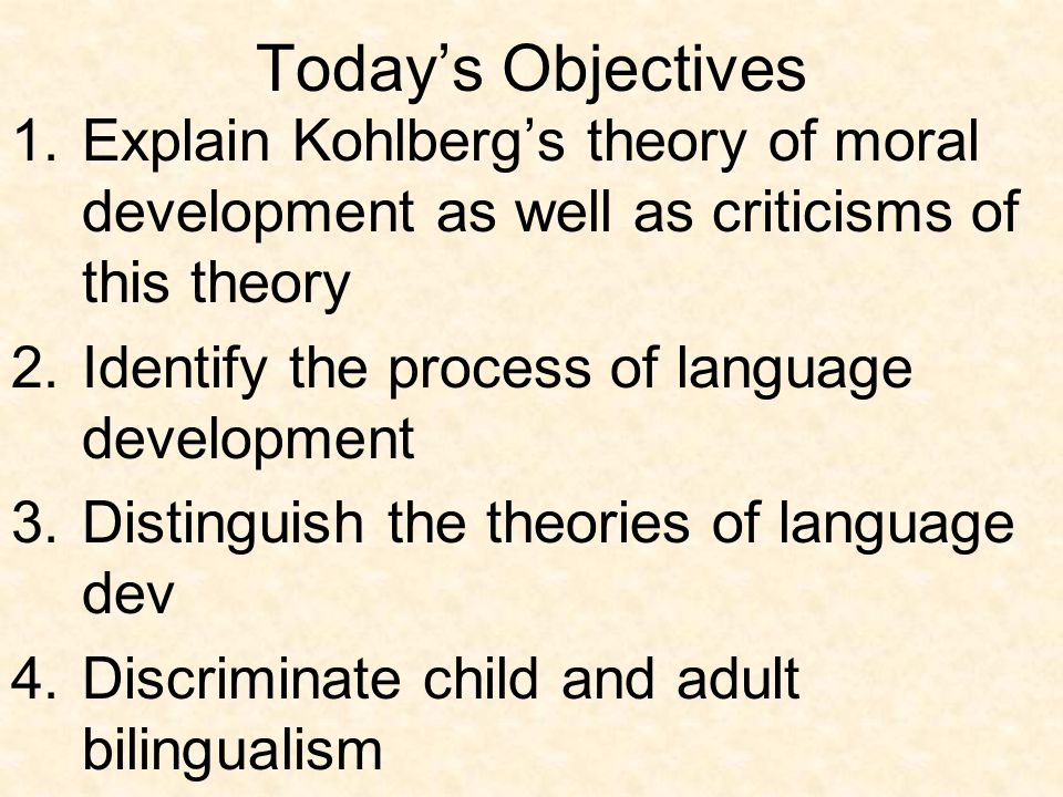 Today's Objectives Explain Kohlberg's theory of moral development as well as criticisms of this theory.